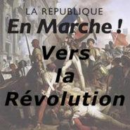 «En marche» … oui, mais vers la révolution !