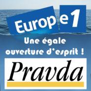 Europe1 – La Pravda : même ouverture d'esprit !
